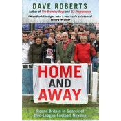 Home and Away: Round Britain in Search of Non-League Football Nirvana by Dave Roberts (Paperback, 2016)