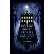 Classic Ghost Stories : Spooky Tales to Read at Christmas