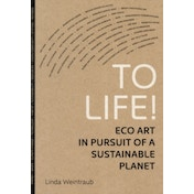 To Life! : Eco Art in Pursuit of a Sustainable Planet