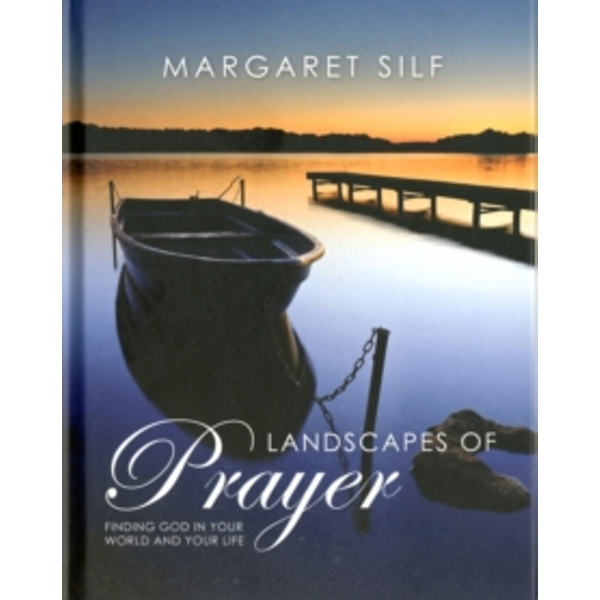 Landscapes of Prayer: Finding God in Your World and Your Life by Margaret Silf (Hardback, 2011)