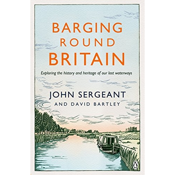 Barging Round Britain: Exploring the History of our Nation's Canals and Waterways by John Sergeant, David Bartley (Paperback, 2016)