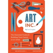 Art Inc. : The Essential Guide for Building Your Career as an Artist