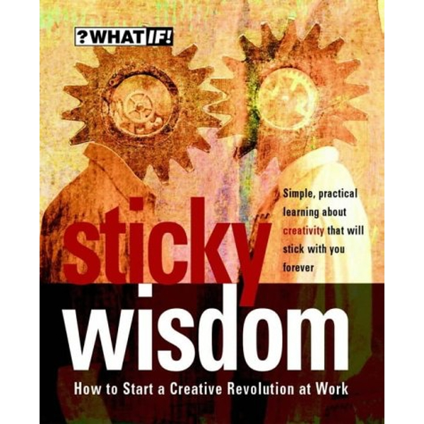 Sticky Wisdom: How to Start a Creative Revolution at Work by Matt Kingdon, Daz Rudkin, Dave Allan, Kris Murrin (Paperback, 2002)