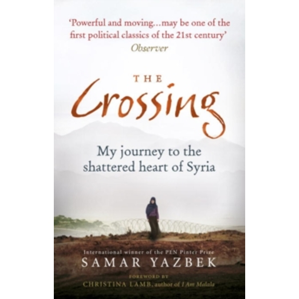 The Crossing : My journey to the shattered heart of Syria