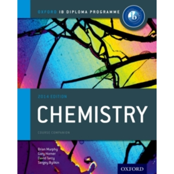 IB Chemistry Course Book: Oxford IB Diploma Programme: 2014 by Brian Murphy, Sergey Bylikin, Gary Horner, David Tarcy (Paperback, 2014)