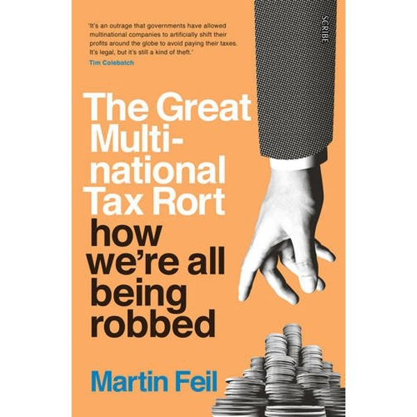 The Great Multinational Tax Rort: how we're all being robbed by Martin Feil (Paperback, 2016)
