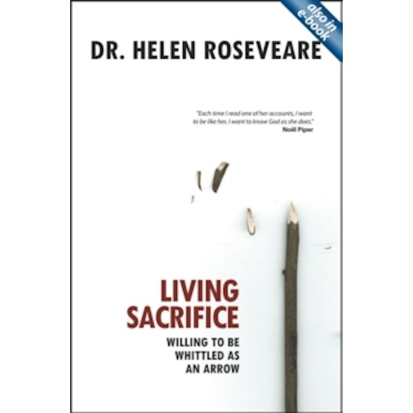 Living Sacrifice: Willing to be Whittled as an Arrow by Helen Roseveare (Paperback, 2007)