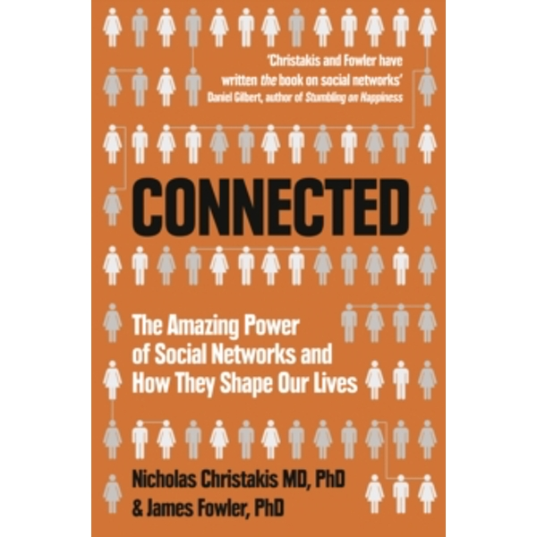 Connected : The Amazing Power of Social Networks and How They Shape Our Lives
