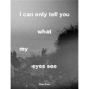 I Can Only Tell You What My Eyes See: Photographs from the Refugee Crisis