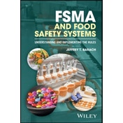 FSMA and Food Safety Systems : Understanding and Implementing the Rules