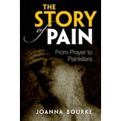 The Story of Pain: From Prayer to Painkillers by Joanna Bourke (Paperback, 2017)