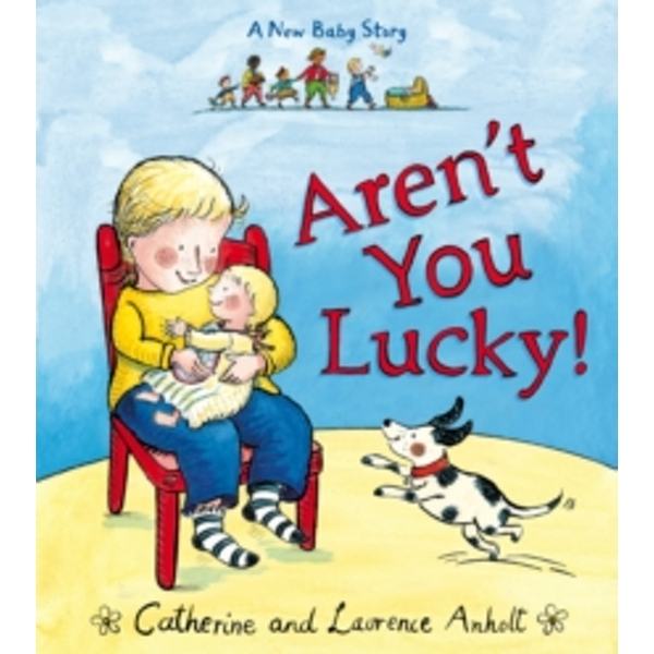Aren't You Lucky!: A New Baby Story by Laurence Anholt (Paperback, 2015)