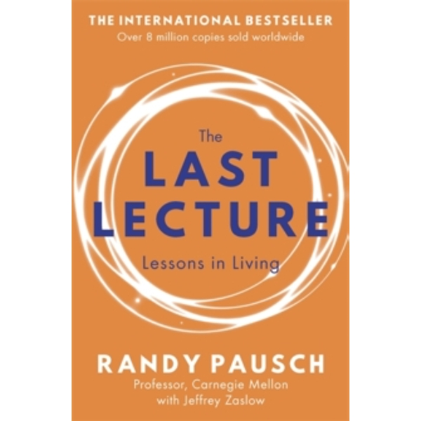 The Last Lecture : Really Achieving Your Childhood Dreams - Lessons in Living