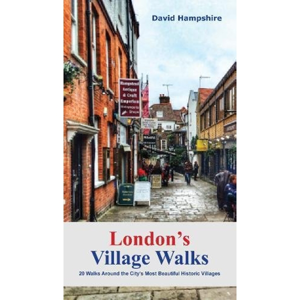 London London's Village Walks 20 Walks Around the City's Most Beautiful Historic Villages Paperback / softback 2018