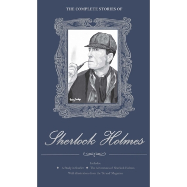 The Complete Stories of Sherlock Holmes by Sir Arthur Conan Doyle (Hardback, 2008)