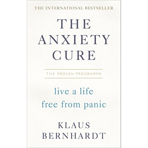 The Anxiety Cure Live a Life Free From Panic in Just a Few Weeks Paperback / softback 2018