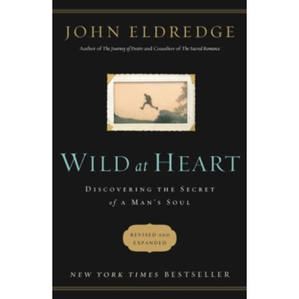 Wild at Heart Revised and   Updated : Discovering the Secret of a Man's Soul