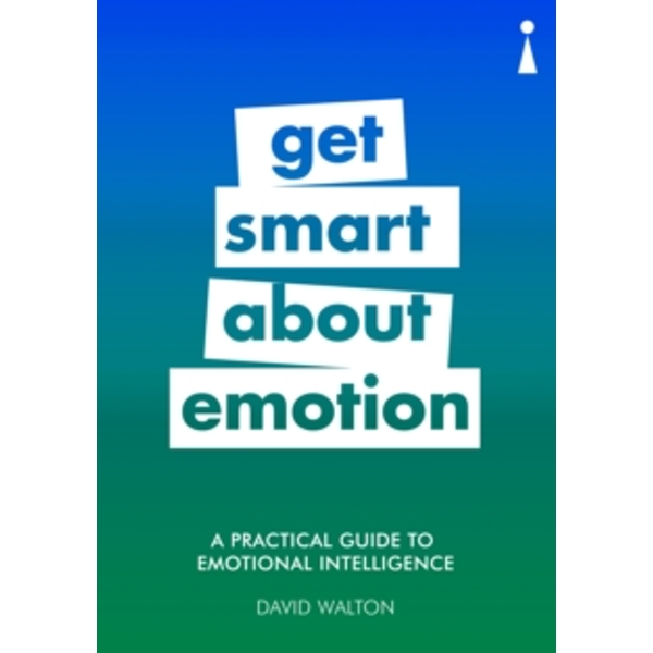 A Practical Guide to Emotional Intelligence : Get Smart about Emotion