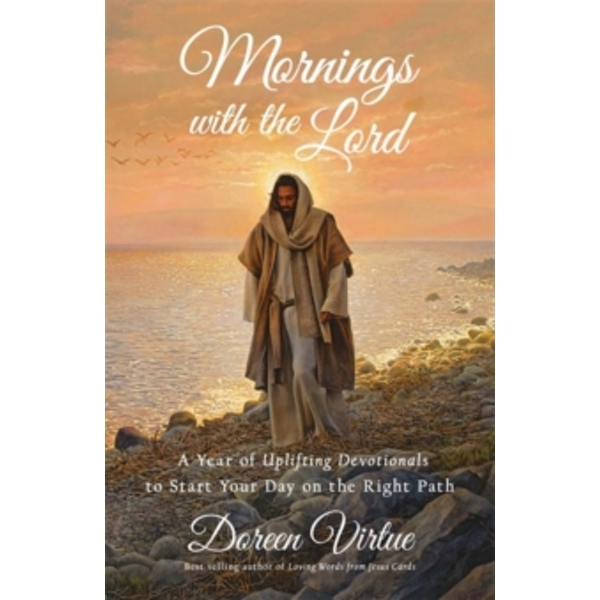 Mornings with the Lord : A Year of Uplifting Devotionals to Start Your Day on the Right Path