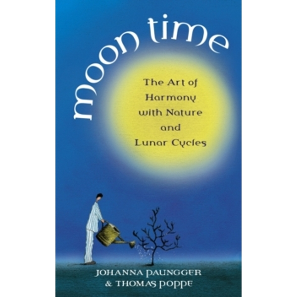 Moon Time: The Art of Harmony with Nature and Lunar Cycles by Johanna Paungger, Thomas Poppe (Paperback, 2005)