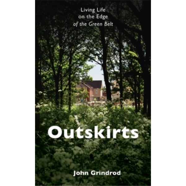 Outskirts : Living Life on the Edge of the Green Belt