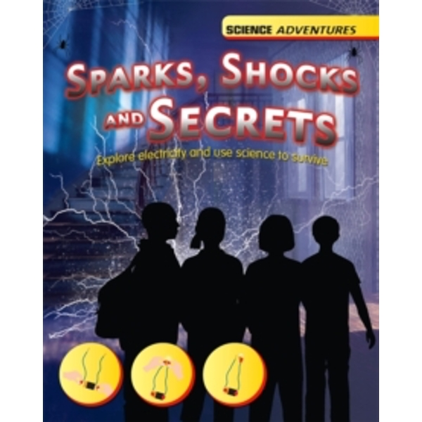 Science Adventures: Sparks, Shocks and Secrets - Explore electricity and use science to survive