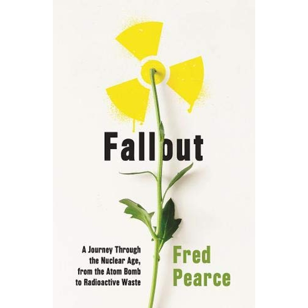 Fallout A Journey Through the Nuclear Age, From the Atom Bomb to Radioactive Waste Paperback / softback 2018