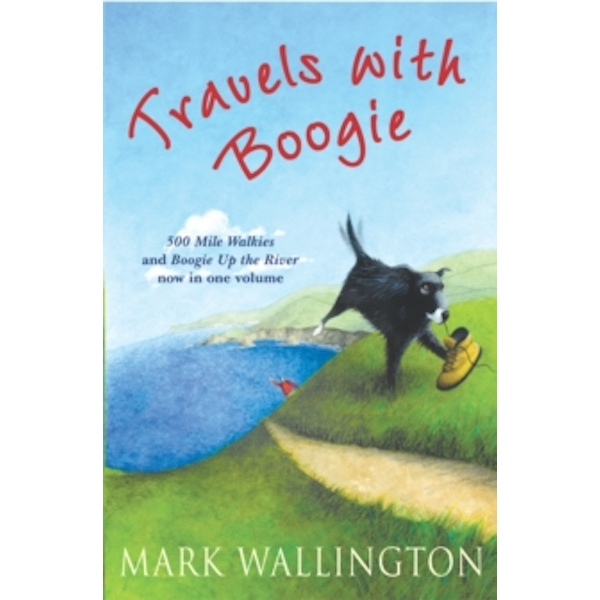 Travels With Boogie : 500 Mile Walkies and Boogie Up the River in One Volume