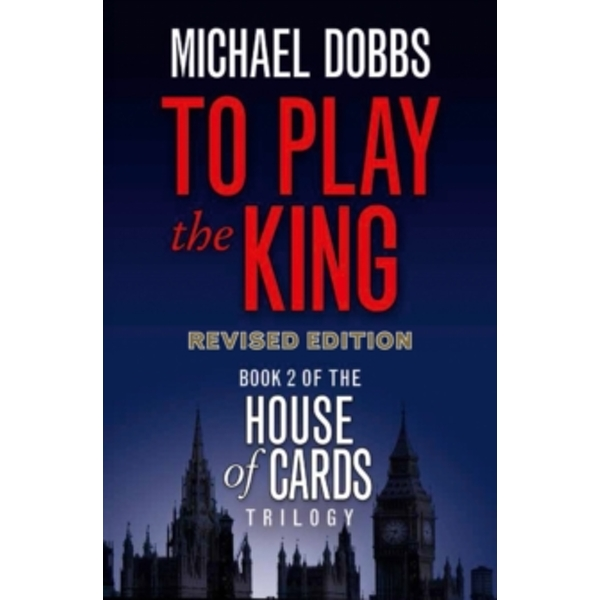 To Play the King (House of Cards Trilogy, Book 2) by Michael Dobbs (Paperback, 2010)