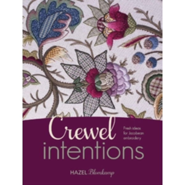 Crewel Intentions : Fresh Ideas for Jacobean Embroidery