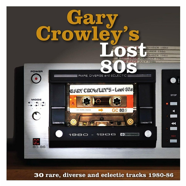 Gary Crowley - Lost 80s (30 Rare, Diverse And Eclectic Tracks 1980-87) Vinyl