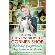 The View From the Corner Shop: The Diary of a Yorkshire Shop Assistant in Wartime by Kathleen Hey, Patricia Malcolmson (Paperback, 2016)