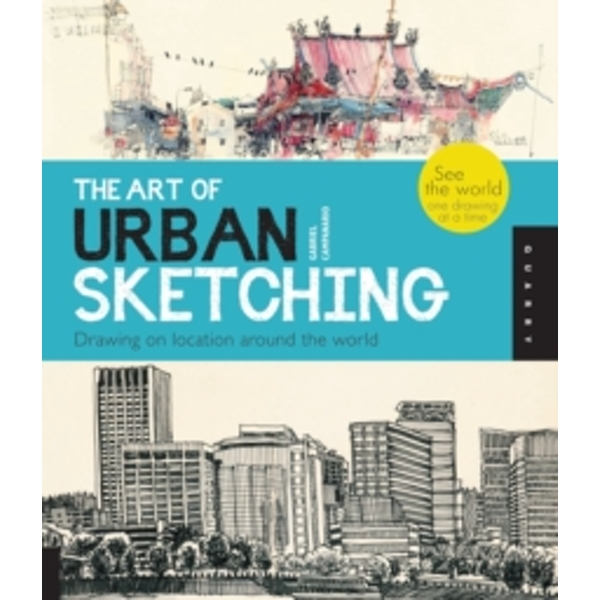 The Art of Urban Sketching : Drawing on Location Around the World