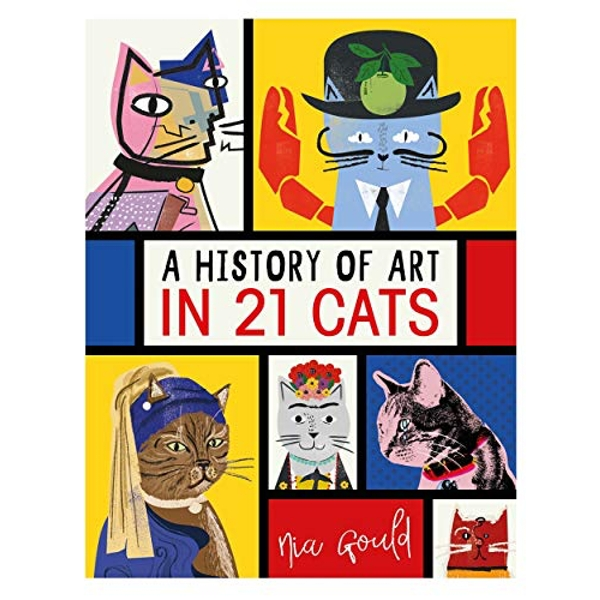 A History of Art in 21 Cats From the Old Masters to the Modernists, the Moggy as Muse: an illustrated guide Hardback 2019
