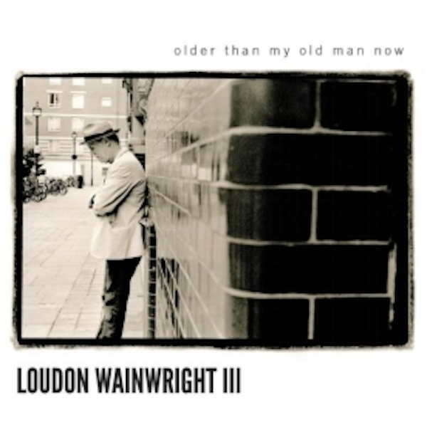 Loudon Wainwright III - Older Than My Old Man Now CD