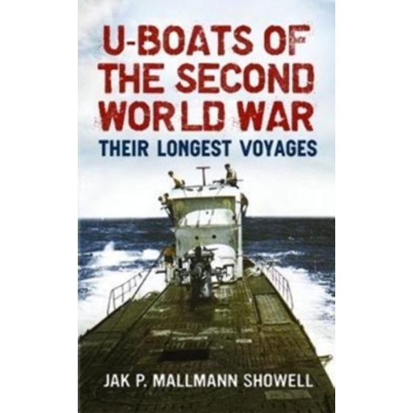 U Boats of the Second World War : Their Longest Voyages