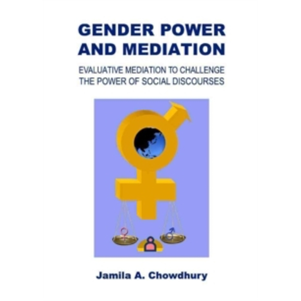 Gender Power and Mediation: Evaluative Mediation to Challenge the Power of Social Discourses by Jamila A. Chowdhury (Hardback, 2012)
