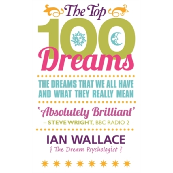 The Top 100 Dreams : The Dreams That We All Have and What They Really Mean