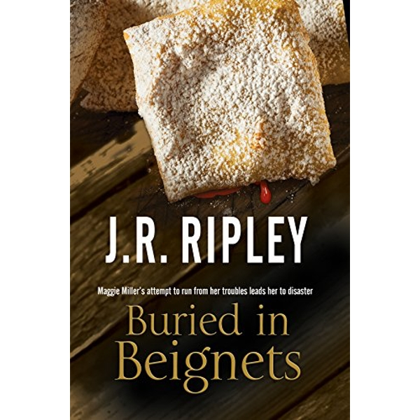 Buried in Beignets: A New Murder Mystery Set in Arizona by J. R. Ripley (Hardback, 2016)