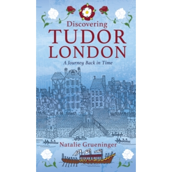 Discovering Tudor London : A Journey Back in Time