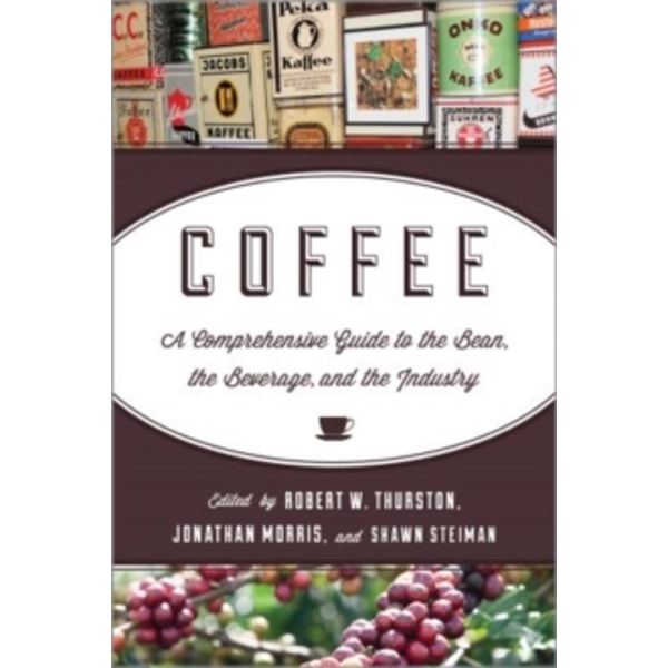 Coffee: A Comprehensive Guide to the Bean, the Beverage, and the Industry by Rowman & Littlefield (Hardback, 2013)