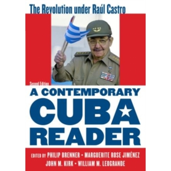 A Contemporary Cuba Reader : The Revolution under Raul Castro