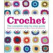 Crochet : The Complete Step-by-Step Guide