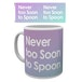 Say What Never Too Soon To Spoon Mug - Image 2