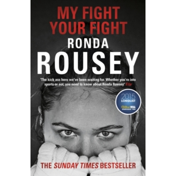 My Fight Your Fight : The Official Ronda Rousey autobiography