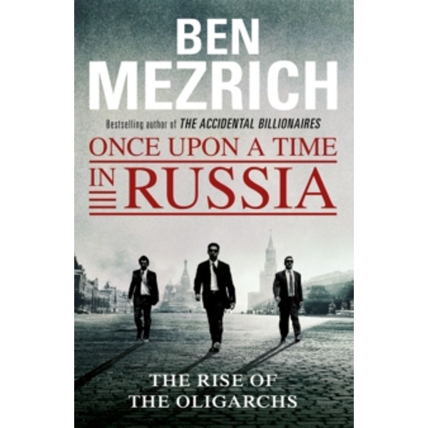 Once Upon a Time in Russia : The Rise of the Oligarchs and the Greatest Wealth in History