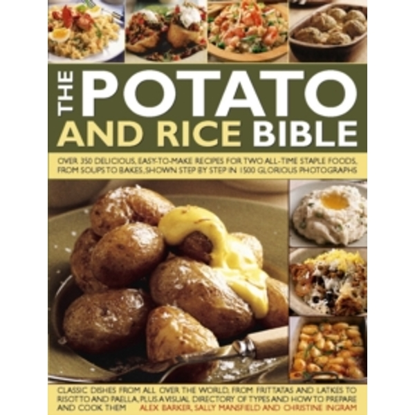 The Potato and Rice Bible: Over 350 Delicious, Easy-to-Make Recipes for Two All-Time Staple Foods, from Soups to Bakes, Shown Step by Step in 1500 Glorious Photographs by Alex Barker, Sally M