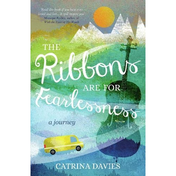 The Ribbons are for Fearlessness: A Journey by Catrina Davies (Paperback, 2014)