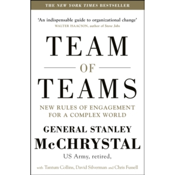 Team of Teams: New Rules of Engagement for a Complex World by David Silverman, General Stanley A. McChrystal, Tantum Collins, Chris Fussell (Paperback, 2015)
