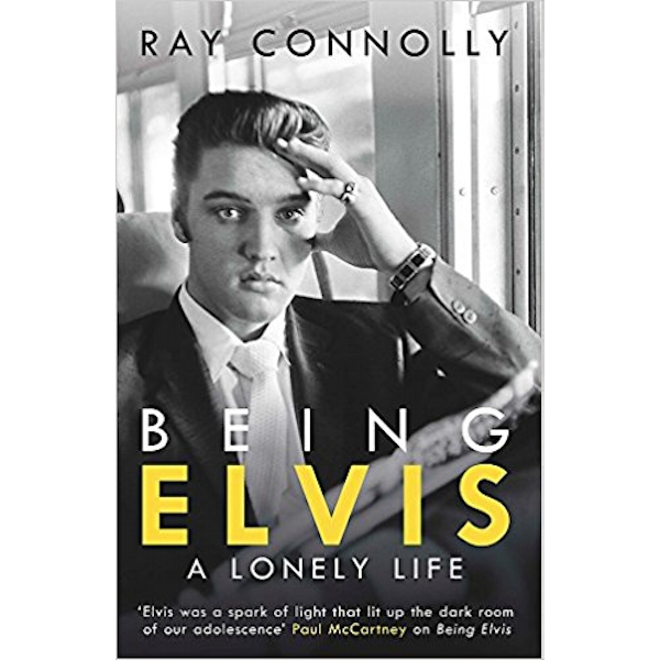 Being Elvis A Lonely Life - Ray Connolly